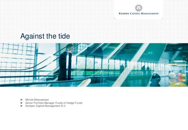 Against the tide► Michiel Meeuwissen► Senior Portfolio Manager Funds of Hedge Funds► Kempen Capital Management N.V.
