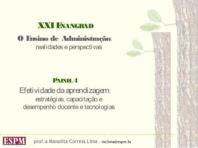 prof.a Manolita Correia Lima – mclima@espm.br XXIENANGRAD O Ensino de Administração: realidadeseperspectivas PAINEL4 Efeti...