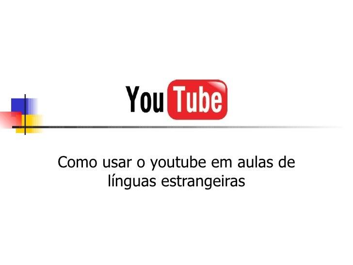 Como usar o youtube em aulas de       línguas estrangeiras