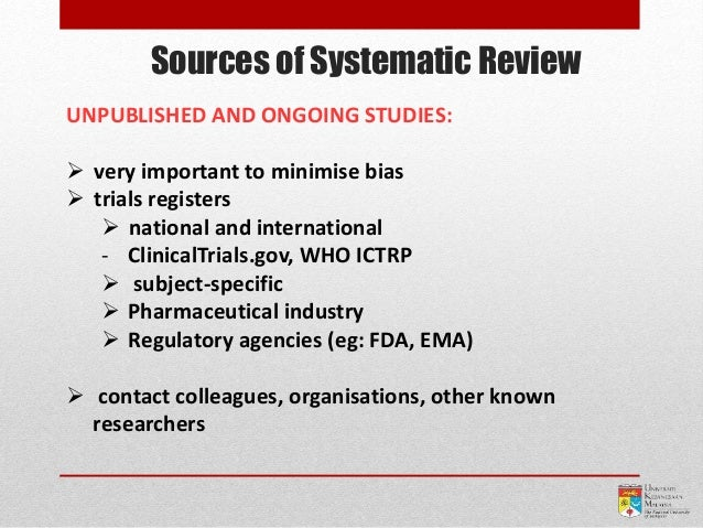 Sources of Systematic Review UNPUBLISHED AND ONGOING STUDIES:  very important to minimise bias  trials registers  natio...