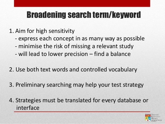 Broadening search term/keyword 1. Aim for high sensitivity - express each concept in as many way as possible - minimise th...