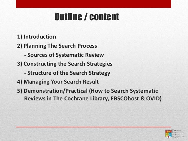 Outline / content 1) Introduction 2) Planning The Search Process - Sources of Systematic Review 3) Constructing the Search...