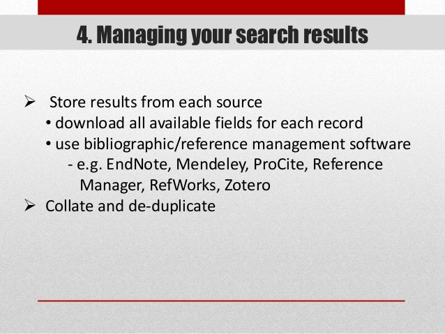 4. Managing your search results  Store results from each source • download all available fields for each record • use bib...