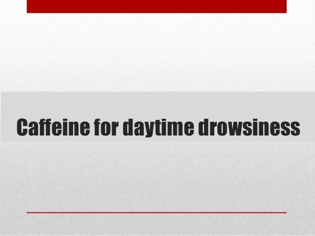 Caffeine for daytime drowsiness