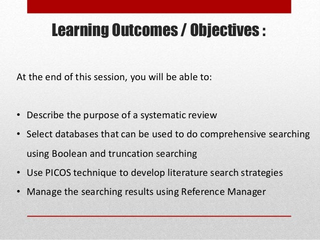 Learning Outcomes / Objectives : At the end of this session, you will be able to: • Describe the purpose of a systematic r...