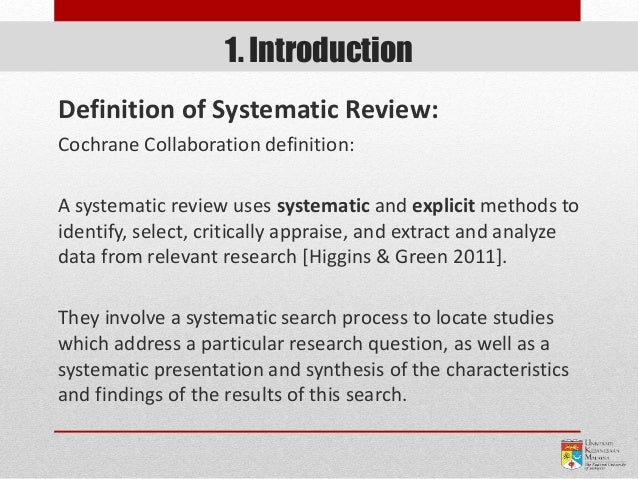 1. Introduction Definition of Systematic Review: Cochrane Collaboration definition: A systematic review uses systematic an...
