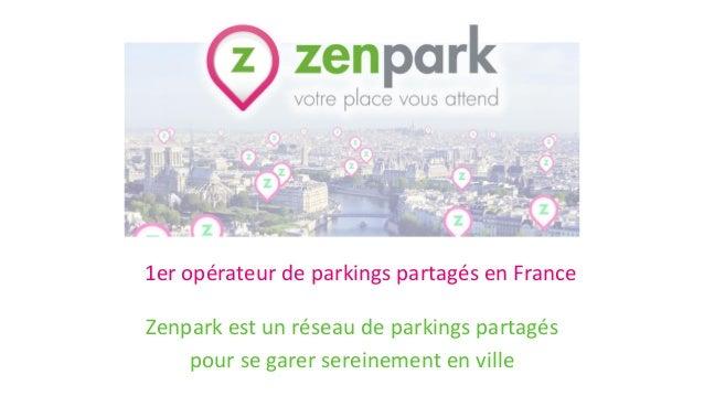 1er opérateur de parkings partagés en France Zenpark est un réseau de parkings partagés pour se garer sereinement en ville