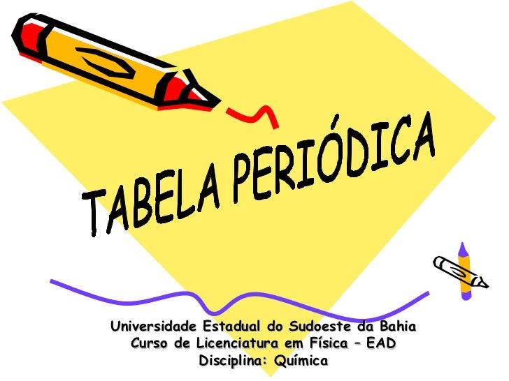 Universidade Estadual do Sudoeste da Bahia   Curso de Licenciatura em Física – EAD            Disciplina: Química