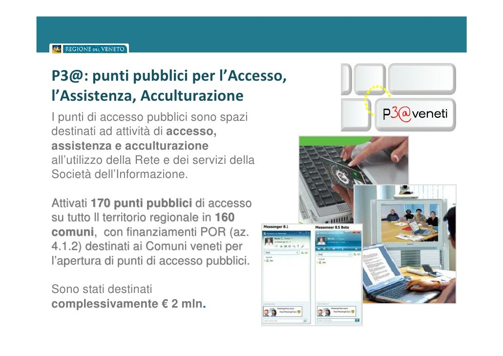 P3@: punti pubblici per l'Accesso,l'Assistenza, AcculturazioneI punti di accesso pubblici sono spazidestinati ad attività ...