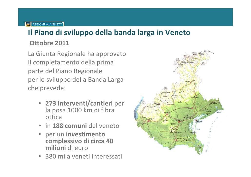 Il Piano di sviluppo della banda larga in Veneto Ottobre 2011La Giunta Regionale ha approvatoIl completamento della primap...