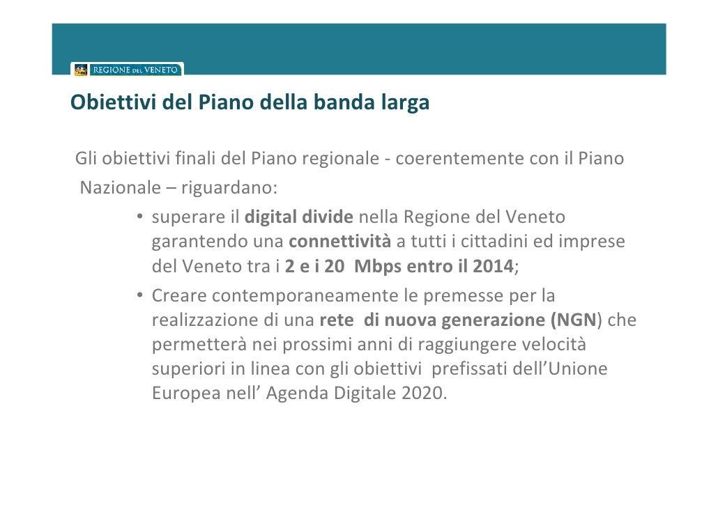 Obiettivi del Piano della banda largaGli obiettivi finali del Piano regionale - coerentemente con il PianoNazionale – rigu...