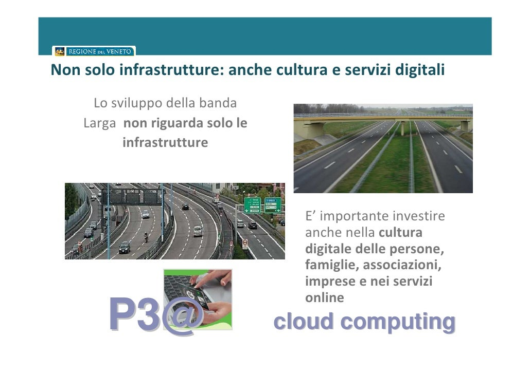 Non solo infrastrutture: anche cultura e servizi digitali      Lo sviluppo della banda    Larga non riguarda solo le      ...