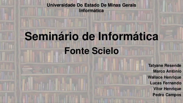 Universidade Do Estado De Minas Gerais  Informática  Seminário de Informática  Fonte Scielo  Tatyane Resende  Marco Antôni...