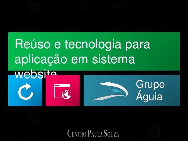 Reúso e tecnologia para aplicação em sistema website Grupo Águia