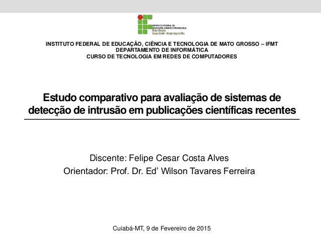 Estudo comparativo para avaliação de sistemas de detecção de intrusão em publicações científicas recentes Discente: Felipe...