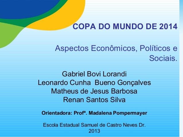 COPA DO MUNDO DE 2014 Aspectos Econômicos, Políticos e Sociais. Gabriel Bovi Lorandi Leonardo Cunha Bueno Gonçalves Matheu...