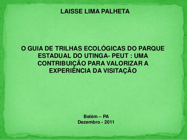 O GUIA DE TRILHAS ECOLÓGICAS DO PARQUE ESTADUAL DO UTINGA- PEUT : UMA CONTRIBUIÇÃO PARA VALORIZAR A EXPERIÊNCIA DA VISITAÇ...