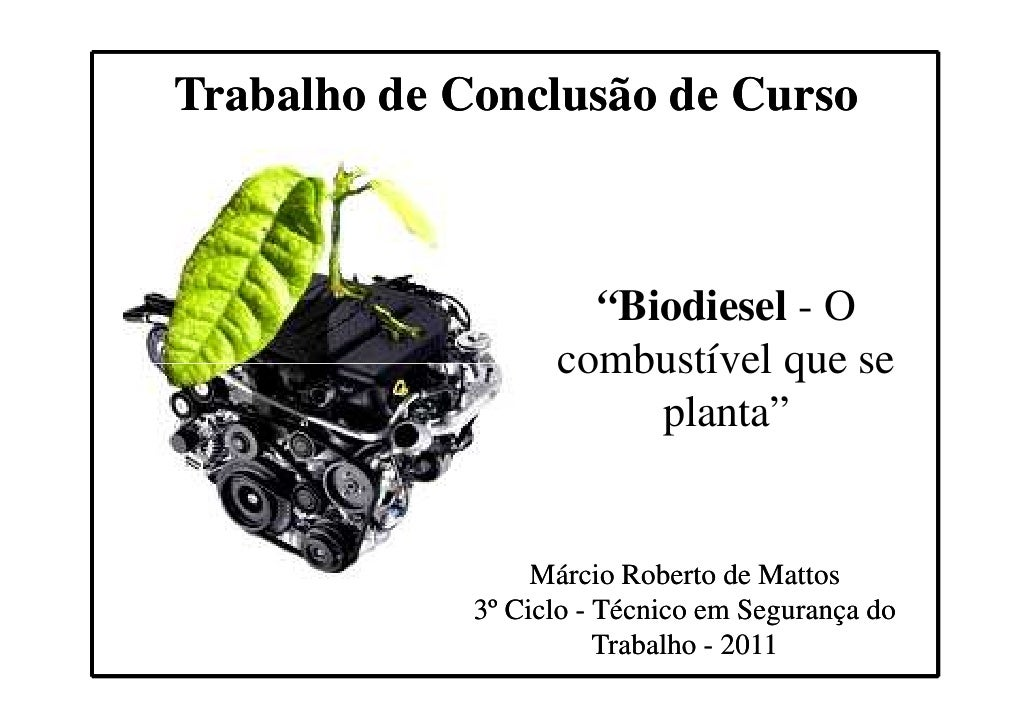 """Trabalho de Conclusão de Curso                     """"Biodiesel - O                   combustível que se                    ..."""