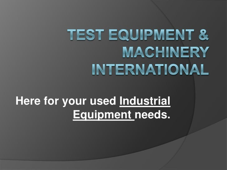 Here for your used Industrial            Equipment needs.