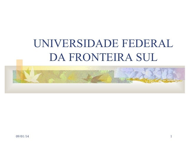 UNIVERSIDADE FEDERAL DA FRONTEIRA SUL  09/01/14  1