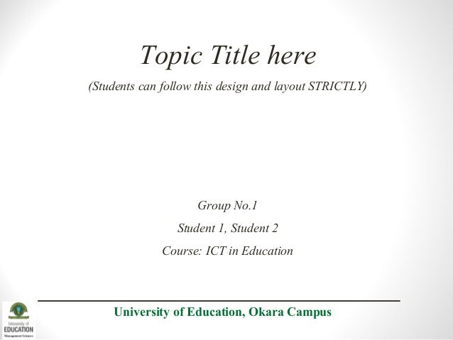 Topic Title here (Students can follow this design and layout STRICTLY)  Group No.1 Student 1, Student 2 Course: ICT in Edu...