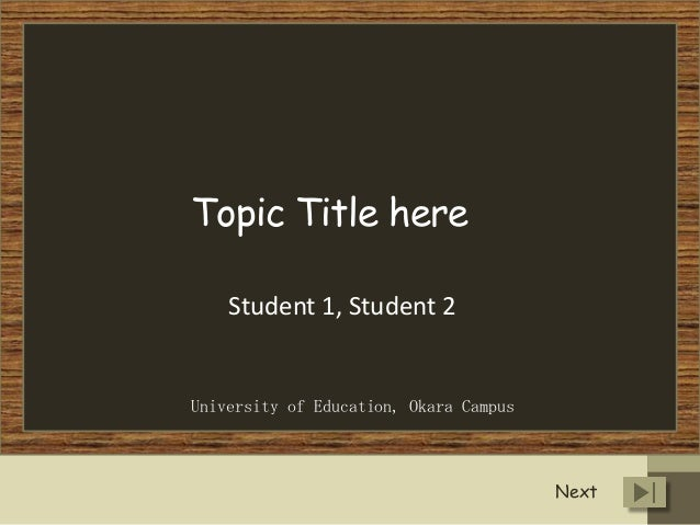 Topic Title here Student 1, Student 2  University of Education, Okara Campus  Next