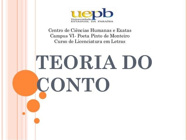 TEORIA DO CONTO Centro de Ciências Humanas e Exatas Campus VI- Poeta Pinto de Monteiro Curso de Licenciatura em Letras