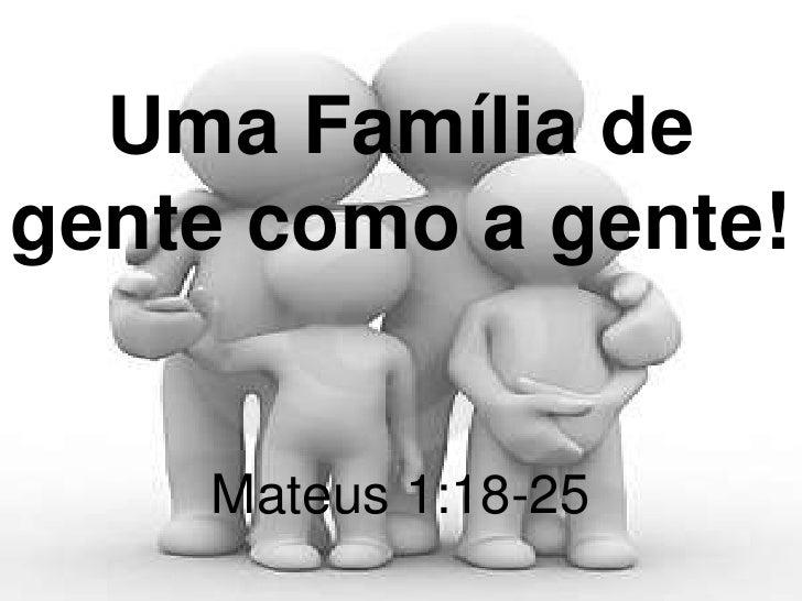 Uma Família degente como a gente!    Mateus 1:18-25