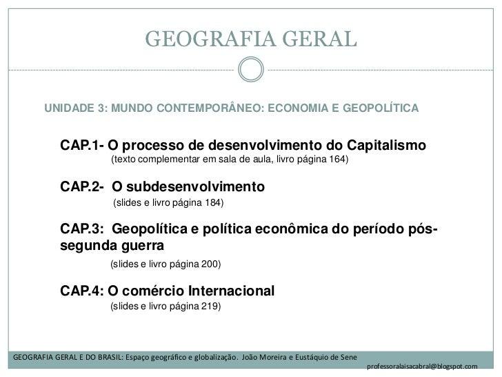 GEOGRAFIA GERAL<br />UNIDADE 3: MUNDO CONTEMPORÂNEO: ECONOMIA E GEOPOLÍTICA<br />CAP.1- O processo de desenvolvimento do C...