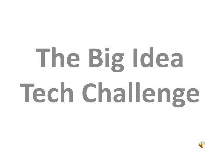 The Big Idea  Tech Challenge<br />