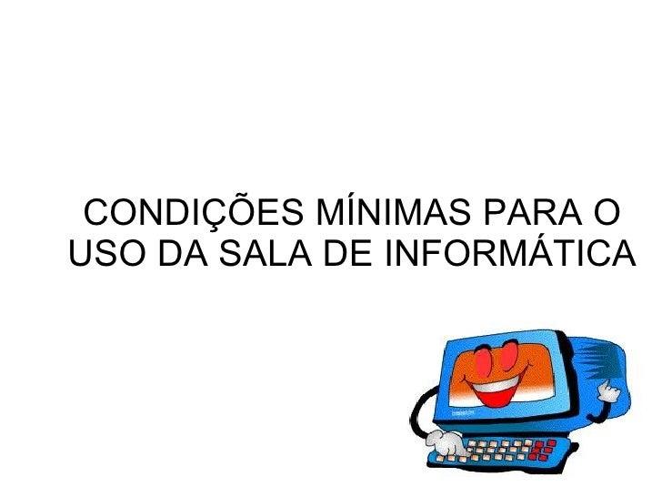 CONDIÇÕES MÍNIMAS PARA OUSO DA SALA DE INFORMÁTICA