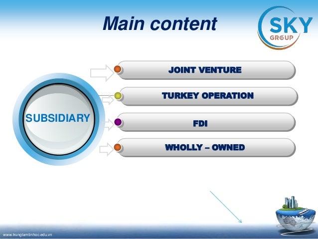 Slide thuyết trình Giao dịch thương mại quốc tế: JOINT VENTURE, TURKEY OPERATION, FDI, WHOLLY – OWNED SUBSIDIARY Slide 3