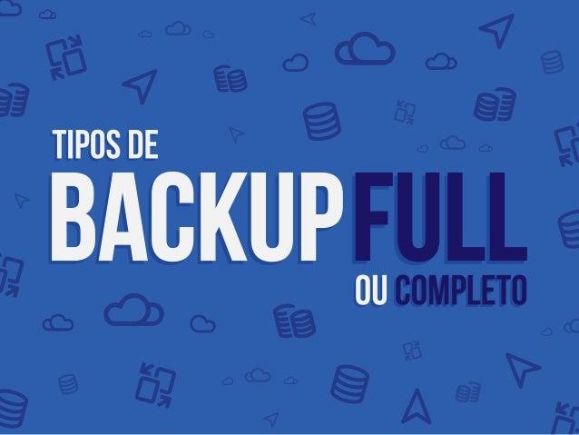 Tipos de Backup FULL ou Completo