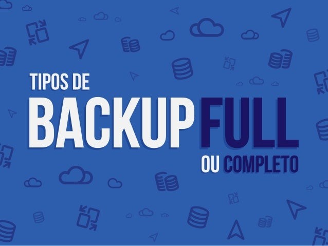 Tipos de Backup FULL ou Completo