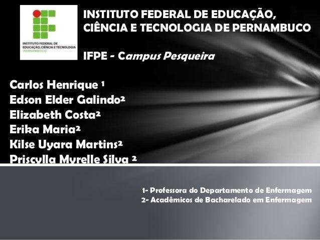 INSTITUTO FEDERAL DE EDUCAÇÃO,              CIÊNCIA E TECNOLOGIA DE PERNAMBUCO              IFPE - Campus PesqueiraCarlos ...