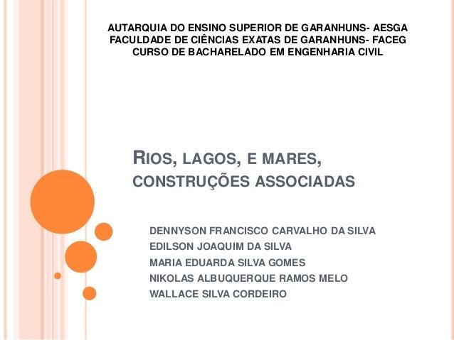 RIOS, LAGOS, E MARES, CONSTRUÇÕES ASSOCIADAS AUTARQUIA DO ENSINO SUPERIOR DE GARANHUNS- AESGA FACULDADE DE CIÊNCIAS EXATAS...