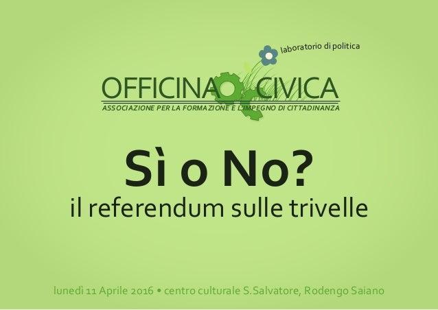 ASSOCIAZIONE PER LA FORMAZIONE E L'IMPEGNO DI CITTADINANZA OFFICINA CIVICA laboratorio di politica Sì o No? il referendum ...