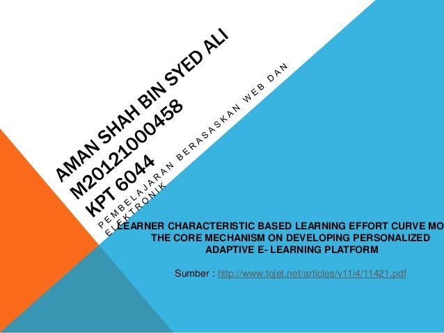 LEARNER CHARACTERISTIC BASED LEARNING EFFORT CURVE MOD THE CORE MECHANISM ON DEVELOPING PERSONALIZED ADAPTIVE E- LEARNING ...