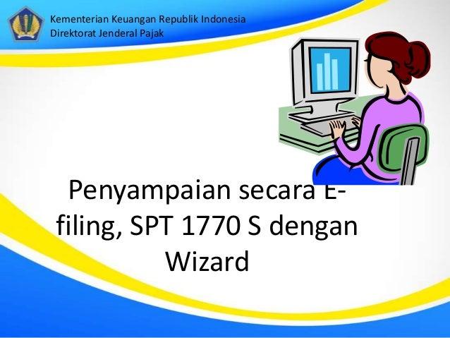 Kementerian Keuangan Republik Indonesia Direktorat Jenderal Pajak  Penyampaian secara Efiling, SPT 1770 S dengan Wizard