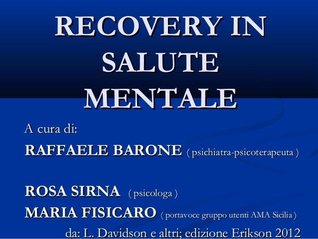 RECOVERY INRECOVERY IN SALUTESALUTE MENTALEMENTALE A cura di:A cura di: RAFFAELE BARONERAFFAELE BARONE ( psichiatra-psicot...
