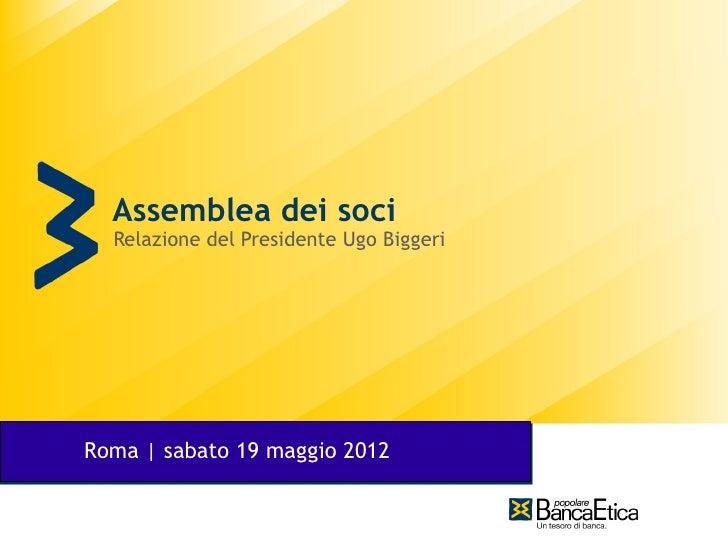 Assemblea dei soci  Relazione del Presidente Ugo BiggeriRoma   sabato 19 maggio 2012  sabato 28 maggio 2011