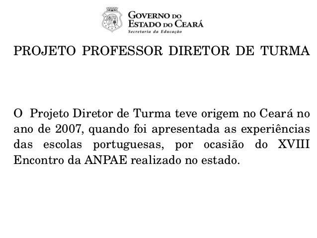 PROJETO PROFESSOR DIRETOR DE TURMA OProjetoDiretordeTurmateveorigemnoCearáno anode2007,quandofoiaprese...