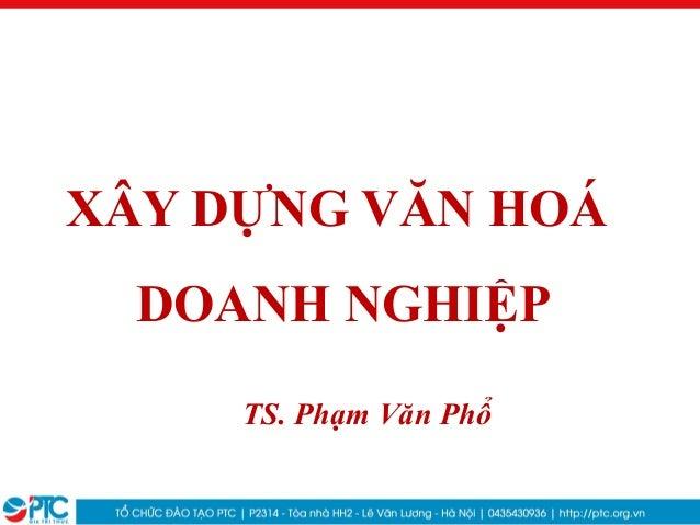XÂY DỰNG VĂN HOÁDOANH NGHIỆPTS. Phạm Văn Phổ
