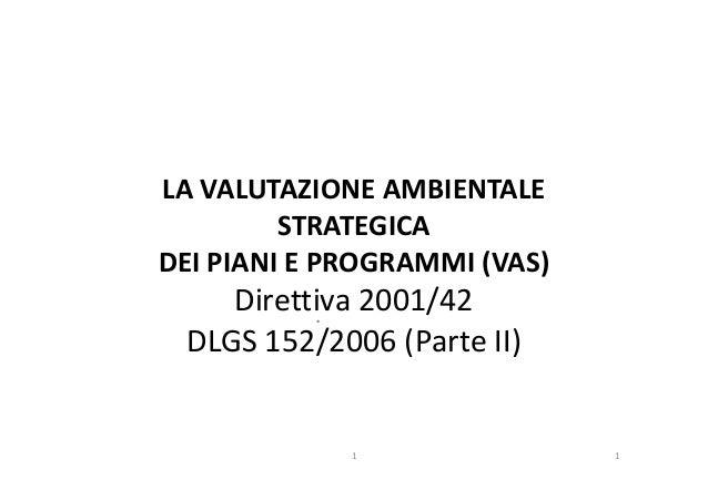 LA VALUTAZIONE AMBIENTALESTRATEGICADEI PIANI E PROGRAMMI (VAS)DEI PIANI E PROGRAMMI (VAS)Direttiva 2001/42DLGS 152/2006 (P...