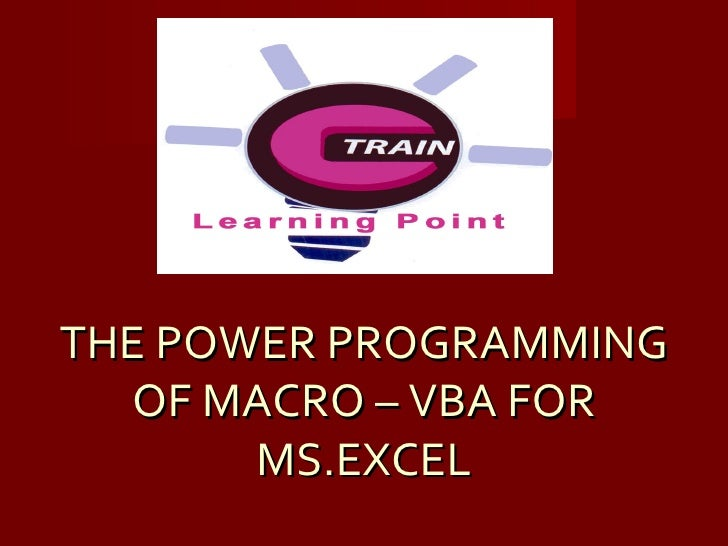 THE POWER PROGRAMMING OF MACRO – VBA FOR MS.EXCEL