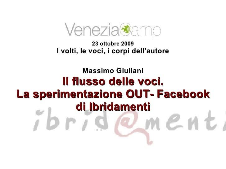 23 ottobre 2009 I volti, le voci, i corpi dell'autore Massimo Giuliani Il flusso delle voci. La sperimentazione OUT- Faceb...