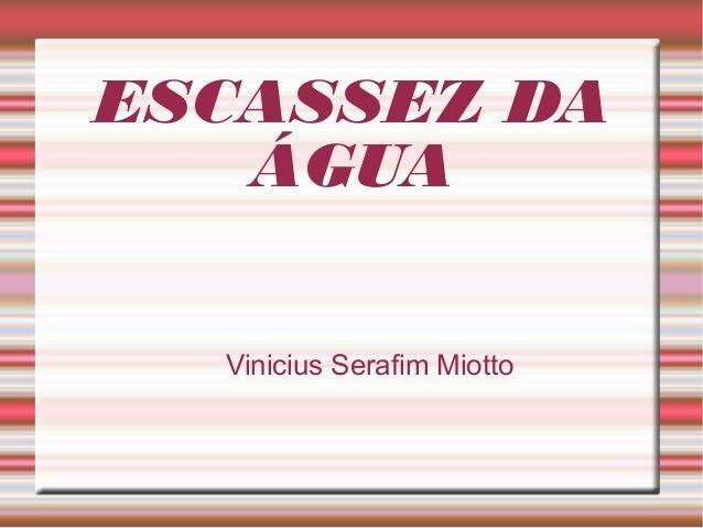 ESCASSEZ DA ÁGUA Vinicius Serafim Miotto