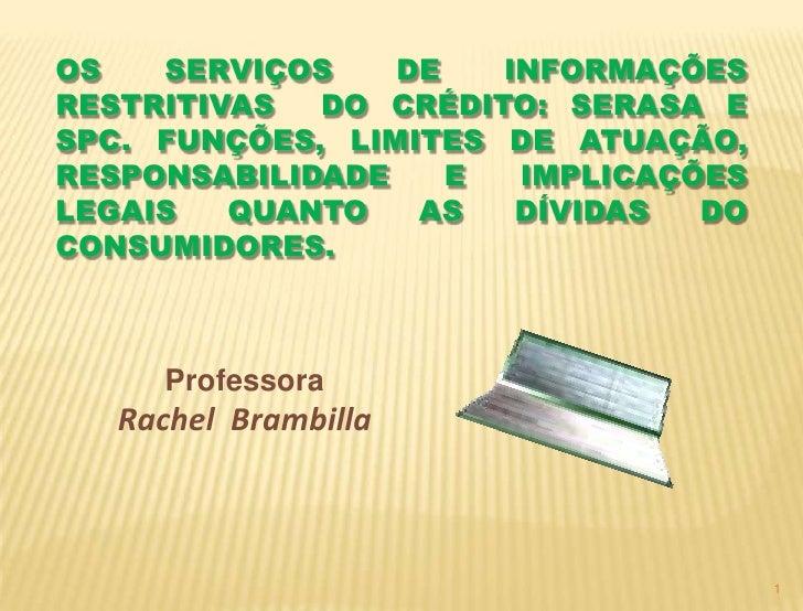OS   SERVIÇOS    DE   INFORMAÇÕESRESTRITIVAS  DO CRÉDITO: SERASA ESPC. FUNÇÕES, LIMITES DE ATUAÇÃO,RESPONSABILIDADE    E  ...