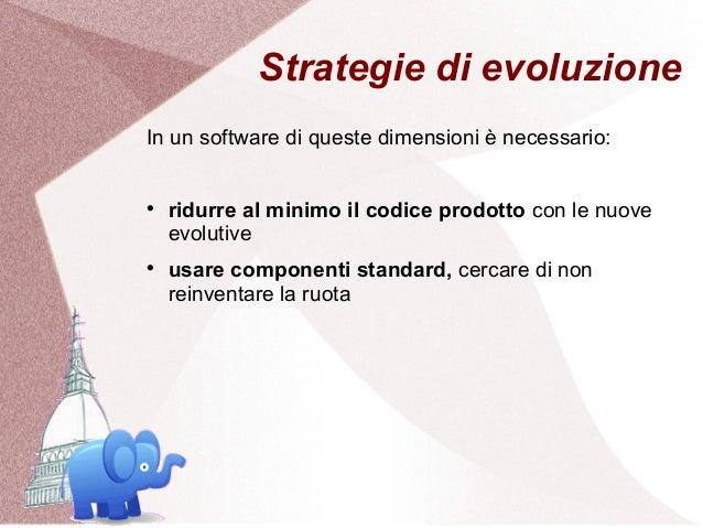 Strategie di evoluzioneIn un software di queste dimensioni è necessario:    ridurre al minimo il codice prodotto con le n...