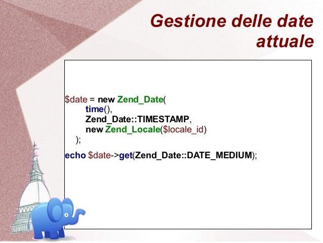 Gestione delle date                               attuale$date = new Zend_Date(     time(),     Zend_Date::TIMESTAMP,     ...